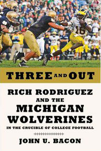 Rich Rodriguez and the Michigan Wolverines in the Crucible of College Football