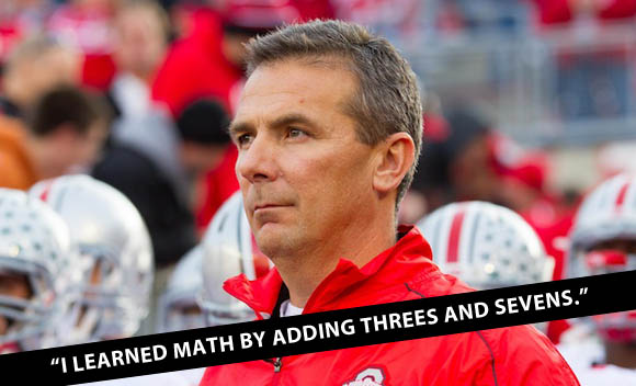 Urban Meyer learned math by adding threes and sevens.